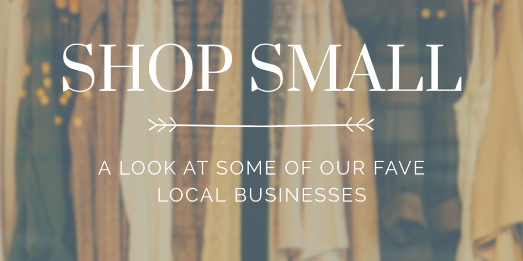 Shop Small {A Look at Some of Our Favorite Local Businesses}