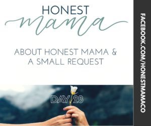 30 Days of Facebook Live // About Honest Mama & A Small Request