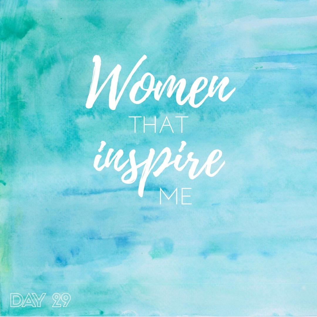 30 Days of Facebook Live // Women That Inspire Me